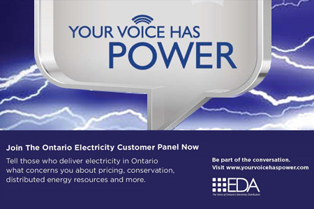 Your Voice Has Power. Join the Ontario Electricity Customer Panel Now. Tell those who deliver electricity in Ontario what concerns you about pricing, conservation, distributed energy resources and more.