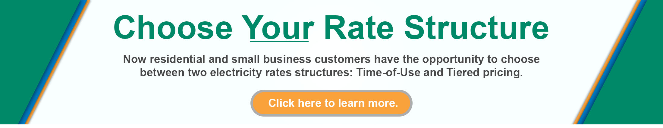 Choose your rate structure. Time-of-Use or Tiered Rates